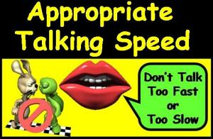 Appropriate Talking Speed designed by Debbie Dunn