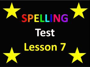 Slide 1 Spelling Test Lesson 7