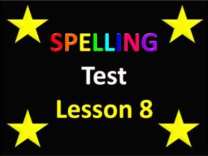 Slide 1 Spelling Test Lesson 8